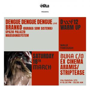 elita pres. DWF12 Walk Through | Warm Up | sabato 18 marzo | Milano | feat. DENGUE DENGUE DENGUE,  BRANKO (BURAKA SOM SISTEMA) and more