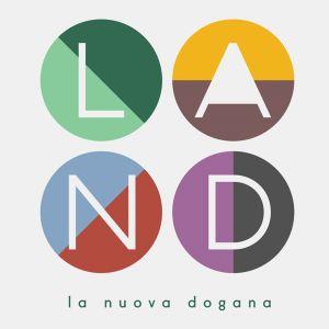 LAND La Nuova Dogana